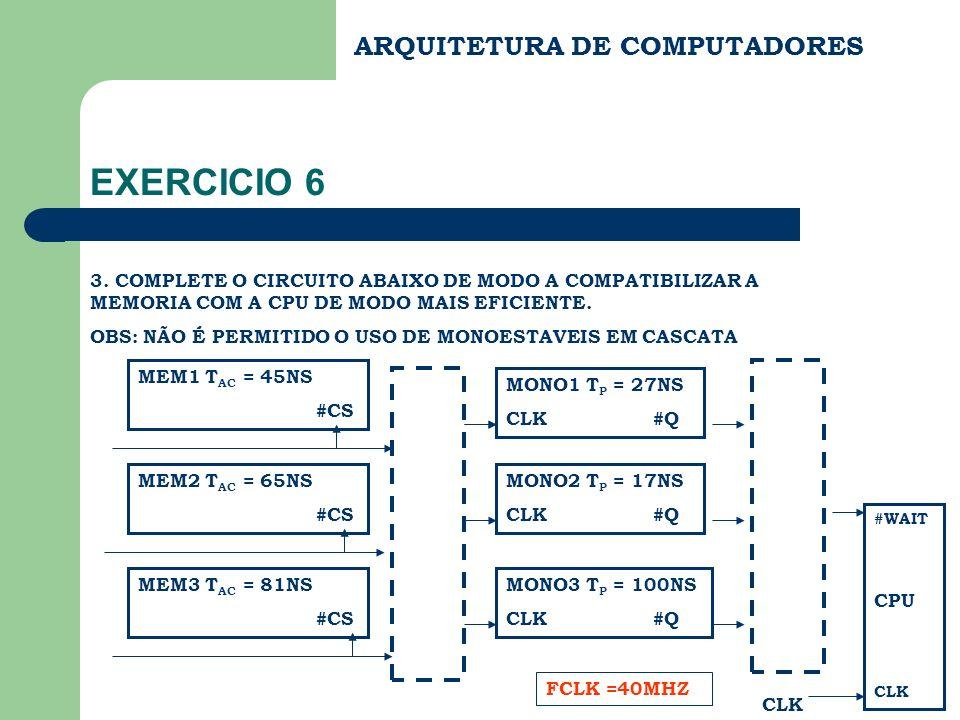 ARQUITETURA DE COMPUTADORES EXERCICIO 6 3. COMPLETE O CIRCUITO ABAIXO DE MODO A COMPATIBILIZAR A MEMORIA COM A CPU DE MODO MAIS EFICIENTE. OBS: NÃO É