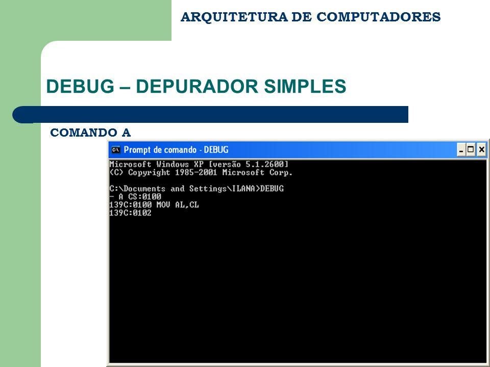 ARQUITETURA DE COMPUTADORES DEBUG – DEPURADOR SIMPLES COMANDO A