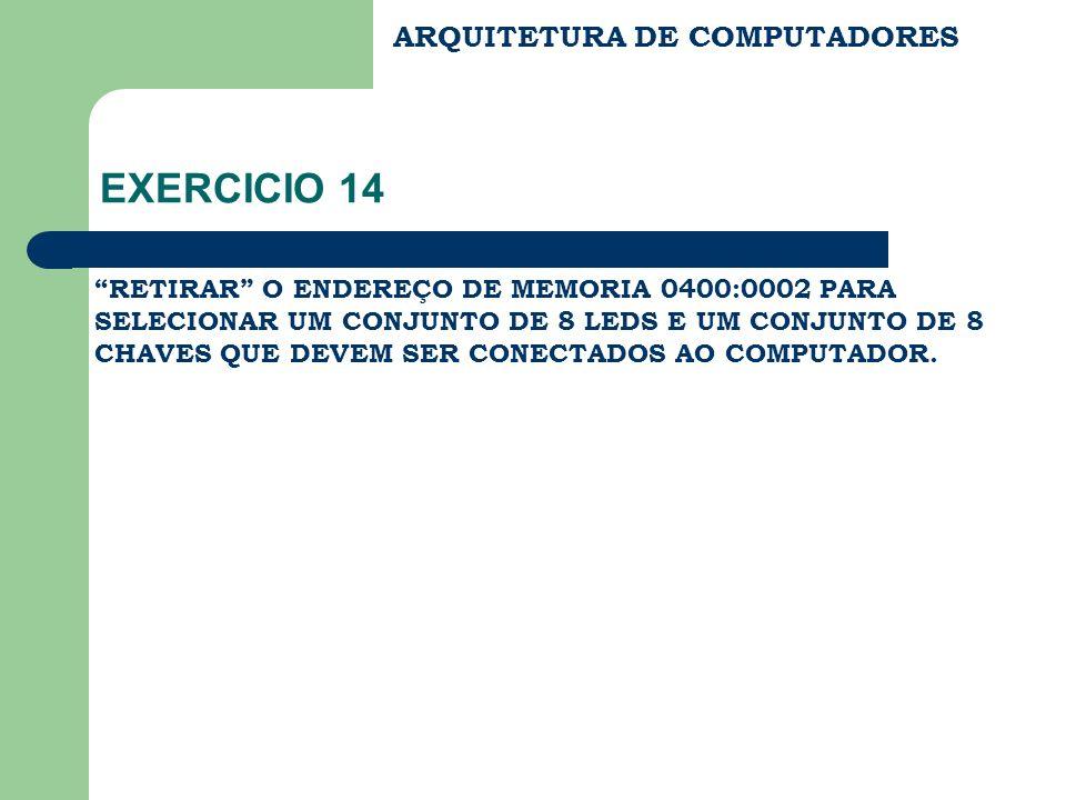 ARQUITETURA DE COMPUTADORES EXERCICIO 14 RETIRAR O ENDEREÇO DE MEMORIA 0400:0002 PARA SELECIONAR UM CONJUNTO DE 8 LEDS E UM CONJUNTO DE 8 CHAVES QUE D