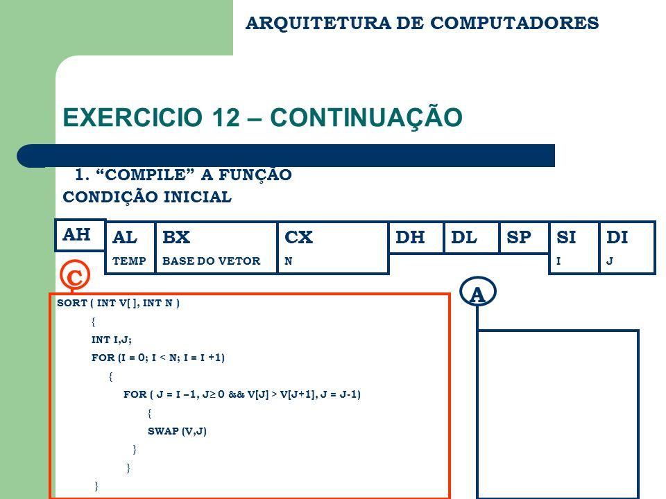 ARQUITETURA DE COMPUTADORES EXERCICIO 12 – CONTINUAÇÃO 1. COMPILE A FUNÇÃO AH CONDIÇÃO INICIAL BX BASE DO VETOR CX N DHDLSPDI J SI I SORT ( INT V[ ],