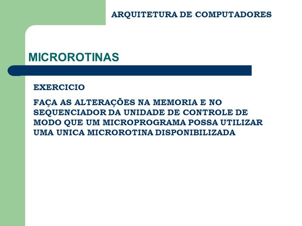 ARQUITETURA DE COMPUTADORES MICROROTINAS EXERCICIO FAÇA AS ALTERAÇÕES NA MEMORIA E NO SEQUENCIADOR DA UNIDADE DE CONTROLE DE MODO QUE UM MICROPROGRAMA