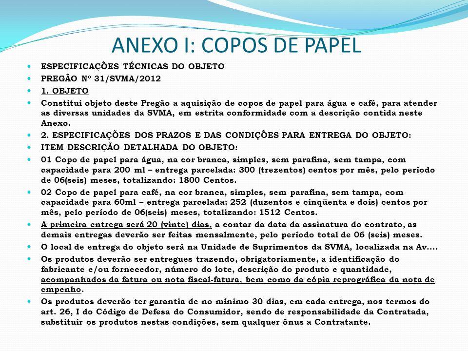 ANEXO I: COPOS DE PAPEL ESPECIFICAÇÕES TÉCNICAS DO OBJETO PREGÃO Nº 31/SVMA/2012 1. OBJETO Constitui objeto deste Pregão a aquisição de copos de papel