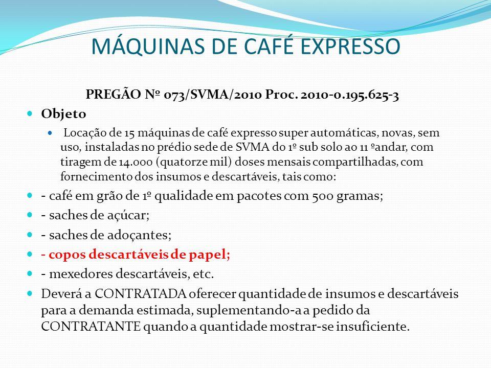 MÁQUINAS DE CAFÉ EXPRESSO PREGÃO Nº 073/SVMA/2010 Proc. 2010-0.195.625-3 Objeto Locação de 15 máquinas de café expresso super automáticas, novas, sem