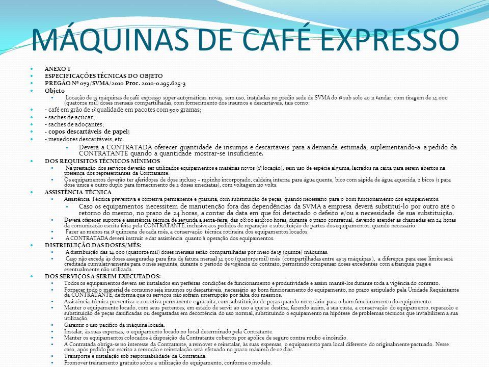 ANEXO I ESPECIFICAÇÕES TÉCNICAS DO OBJETO PREGÃO Nº 073/SVMA/2010 Proc. 2010-0.195.625-3 Objeto Locação de 15 máquinas de café expresso super automáti