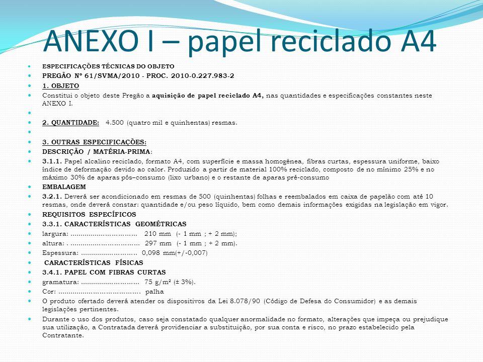 ANEXO I – papel reciclado A4 ESPECIFICAÇÕES TÉCNICAS DO OBJETO PREGÃO Nº 61/SVMA/2010 - PROC. 2010-0.227.983-2 1. OBJETO Constitui o objeto deste Preg
