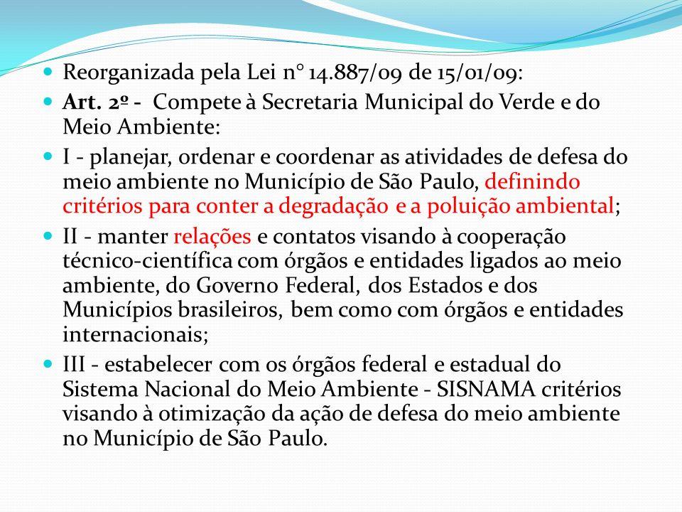 Reorganizada pela Lei n° 14.887/09 de 15/01/09: Art. 2º - Compete à Secretaria Municipal do Verde e do Meio Ambiente: I - planejar, ordenar e coordena