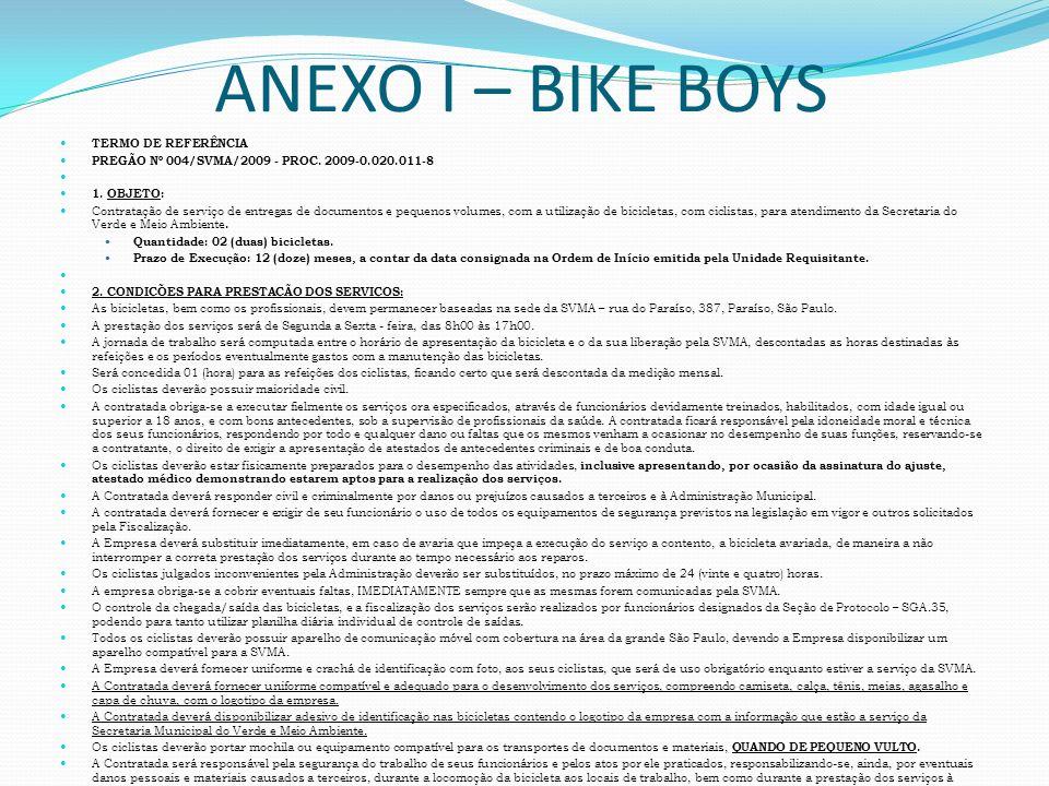 ANEXO I – BIKE BOYS TERMO DE REFERÊNCIA PREGÃO Nº 004/SVMA/2009 - PROC. 2009-0.020.011-8 1. OBJETO: Contratação de serviço de entregas de documentos e