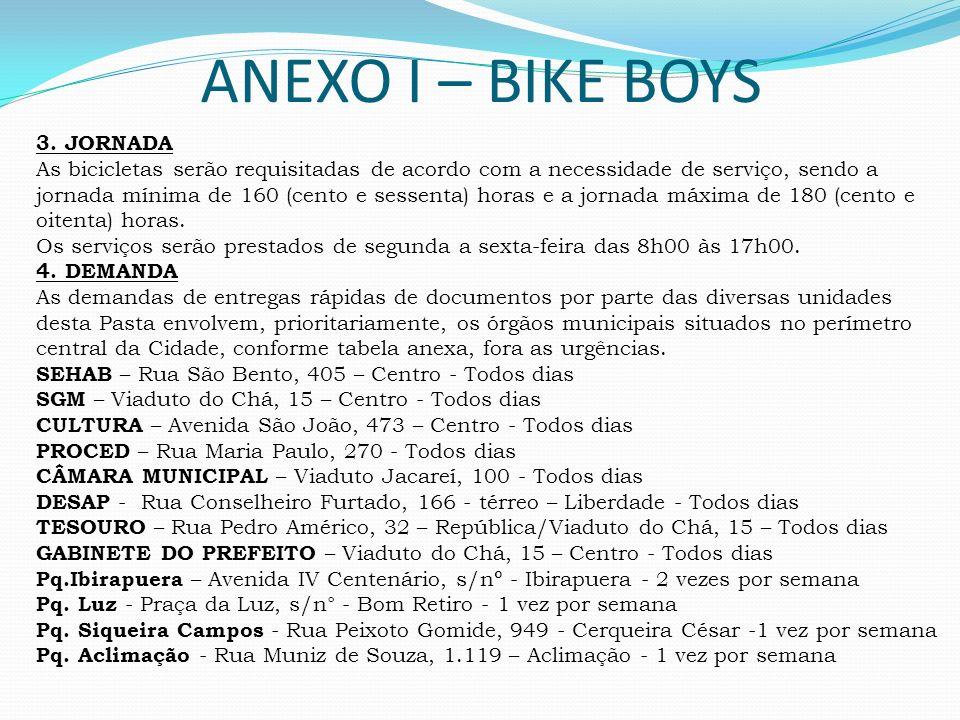 ANEXO I – BIKE BOYS 3. JORNADA As bicicletas serão requisitadas de acordo com a necessidade de serviço, sendo a jornada mínima de 160 (cento e sessent