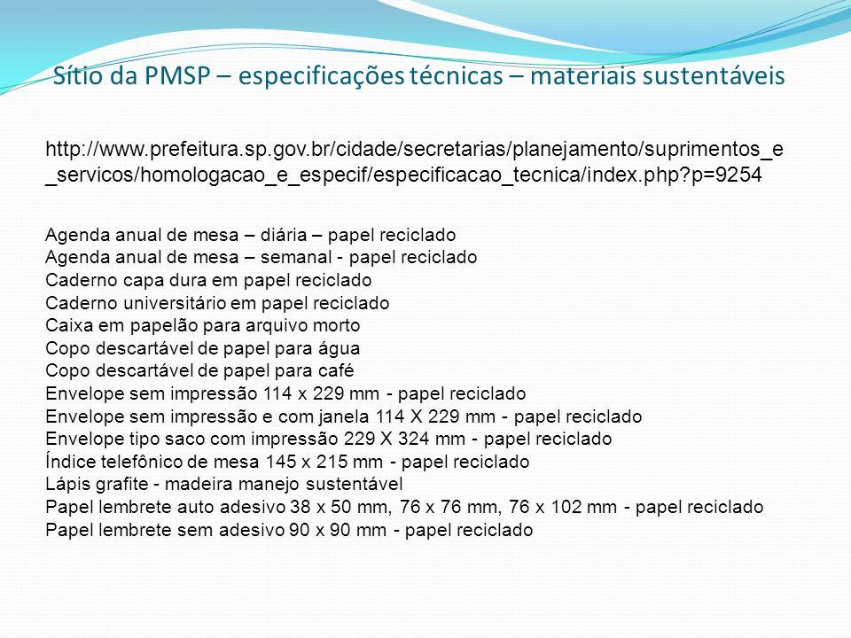 Sítio da PMSP – especificações técnicas – materiais sustentáveis http://www.prefeitura.sp.gov.br/cidade/secretarias/planejamento/suprimentos_e _servic