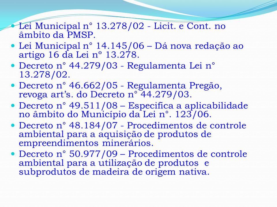 Lei Municipal n° 13.278/02 - Licit. e Cont. no âmbito da PMSP. Lei Municipal n° 14.145/06 – Dá nova redação ao artigo 16 da Lei nº 13.278. Decreto n°