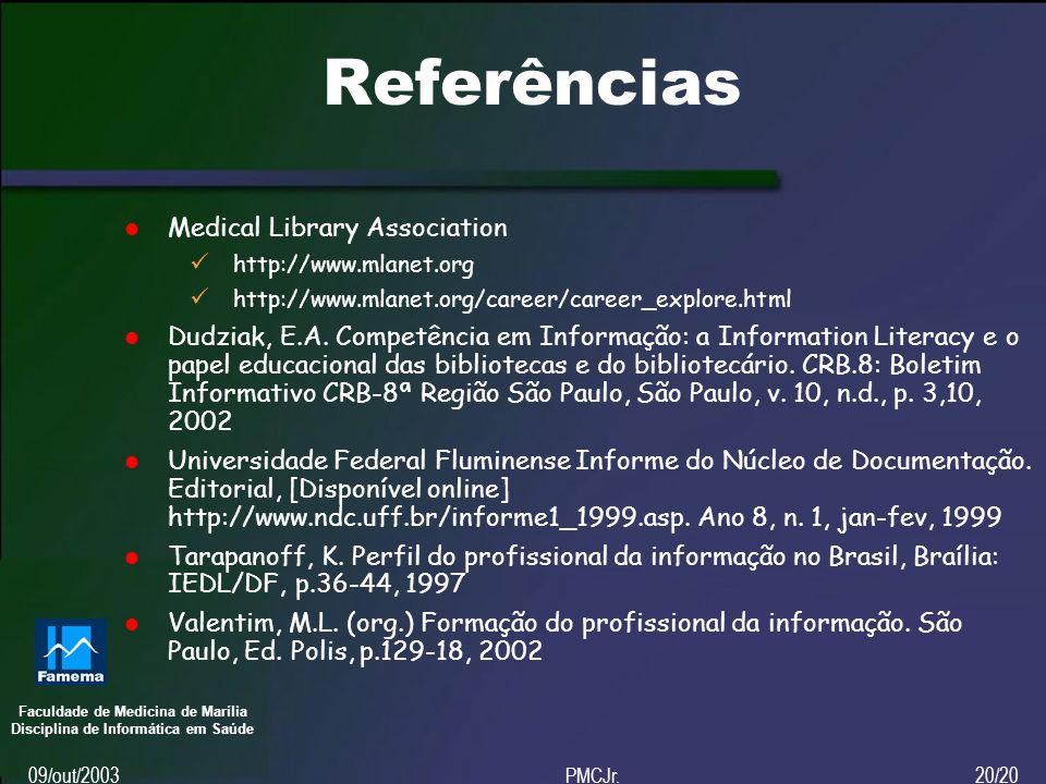 Faculdade de Medicina de Marília Disciplina de Informática em Saúde 09/out/2003PMCJr.20/20 Referências Medical Library Association http://www.mlanet.org http://www.mlanet.org/career/career_explore.html Dudziak, E.A.