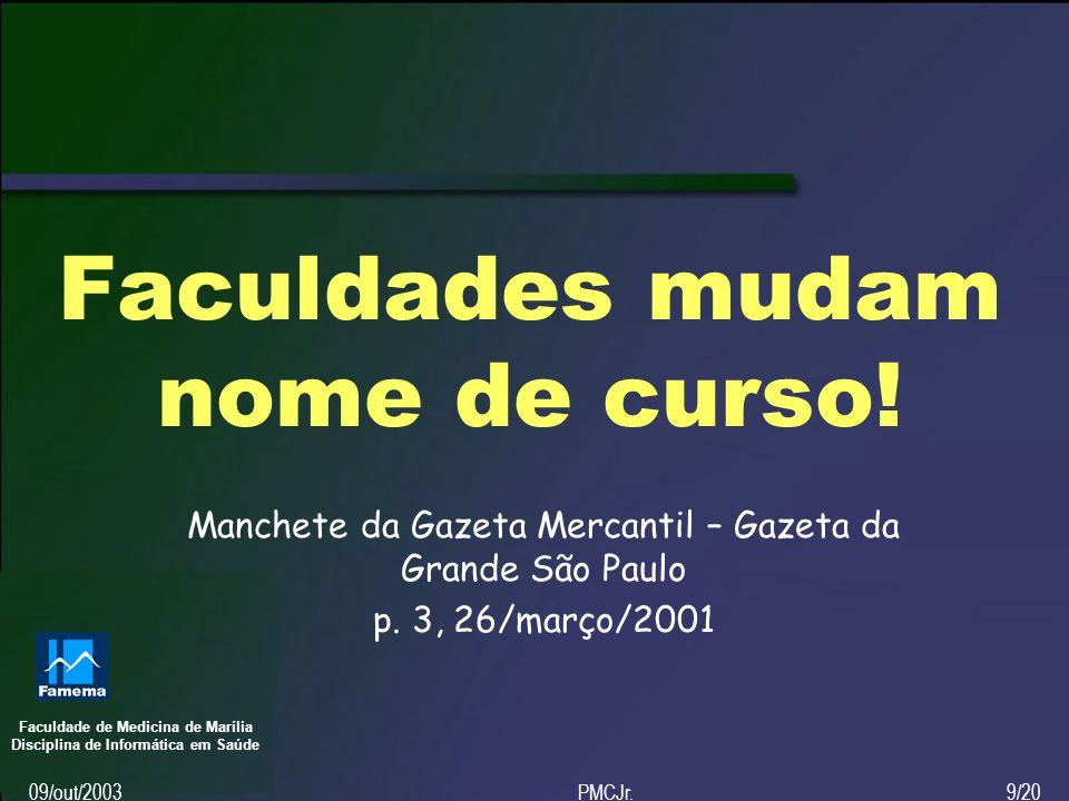 Faculdade de Medicina de Marília Disciplina de Informática em Saúde 09/out/2003PMCJr.9/20 Faculdades mudam nome de curso.