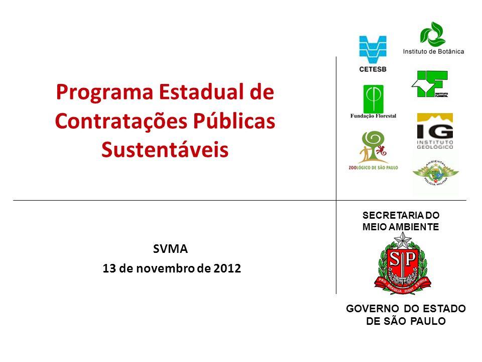 SECRETARIA DO MEIO AMBIENTE GOVERNO DO ESTADO DE SÃO PAULO Programa Estadual de Contratações Públicas Sustentáveis SVMA 13 de novembro de 2012