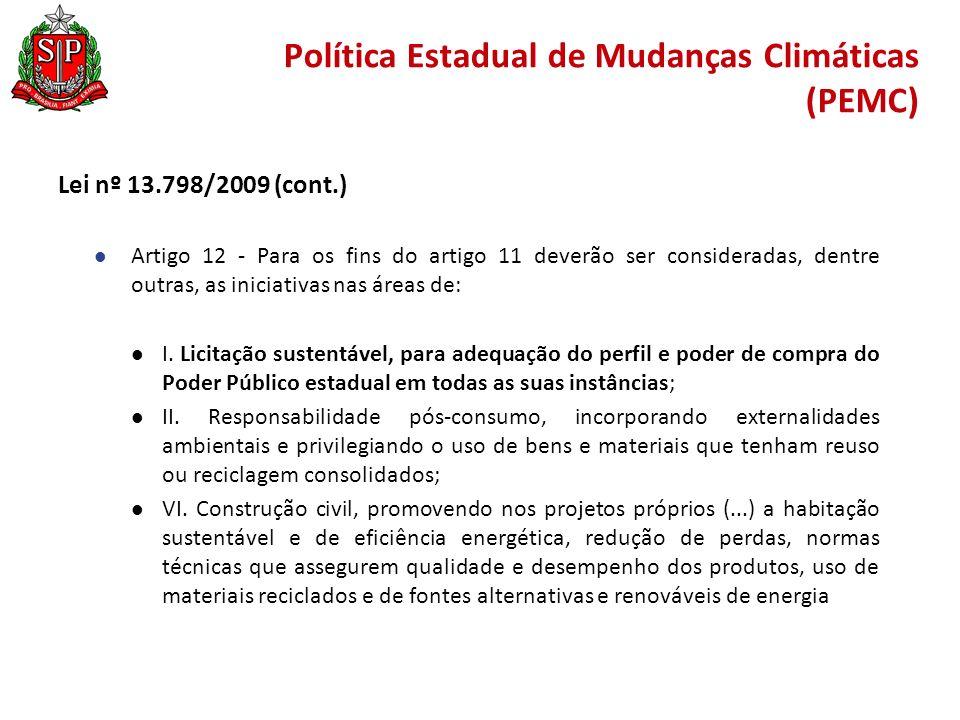 Política Estadual de Mudanças Climáticas (PEMC) Lei nº 13.798/2009 (cont.) Artigo 12 - Para os fins do artigo 11 deverão ser consideradas, dentre outras, as iniciativas nas áreas de: I.