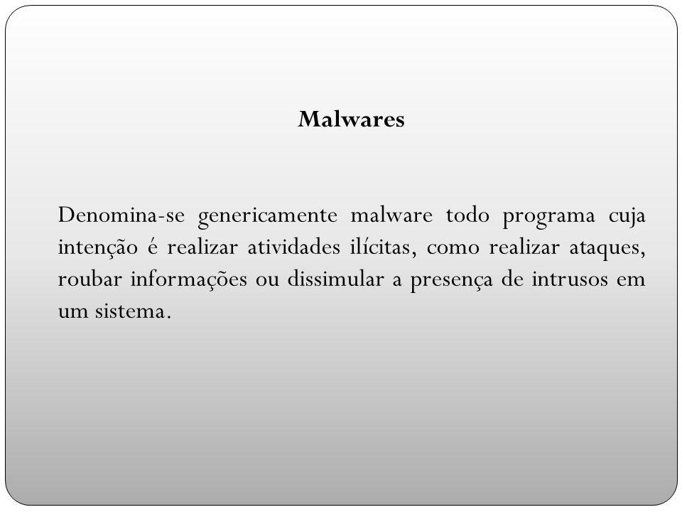 Malwares Denomina-se genericamente malware todo programa cuja intenção é realizar atividades ilícitas, como realizar ataques, roubar informações ou dissimular a presença de intrusos em um sistema.