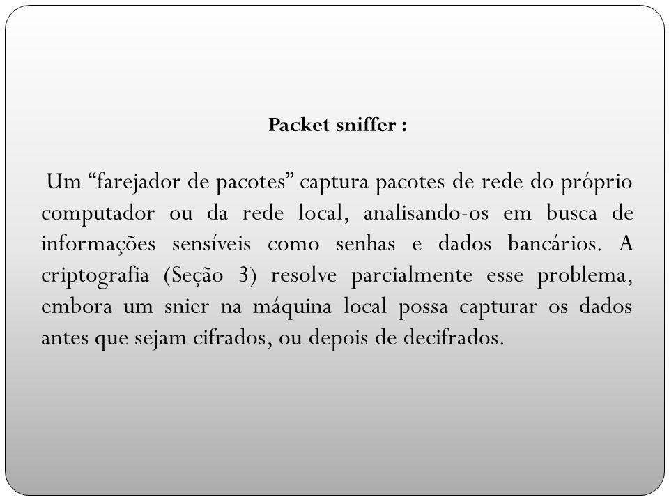 Packet sniffer : Um farejador de pacotes captura pacotes de rede do próprio computador ou da rede local, analisando-os em busca de informações sensíveis como senhas e dados bancários.