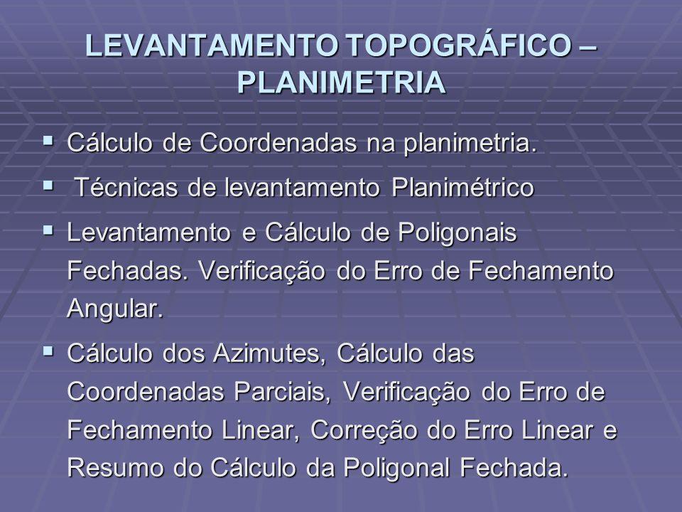 LEVANTAMENTO TOPOGRÁFICO – PLANIMETRIA Cálculo de Coordenadas na planimetria.