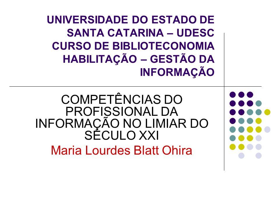 UNIVERSIDADE DO ESTADO DE SANTA CATARINA – UDESC CURSO DE BIBLIOTECONOMIA HABILITAÇÃO – GESTÃO DA INFORMAÇÃO COMPETÊNCIAS DO PROFISSIONAL DA INFORMAÇÃ