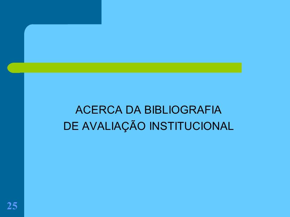 25 ACERCA DA BIBLIOGRAFIA DE AVALIAÇÃO INSTITUCIONAL