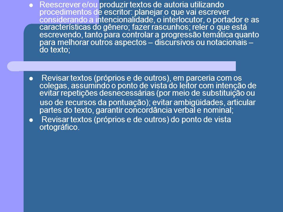 Reescrever e/ou produzir textos de autoria utilizando procedimentos de escritor: planejar o que vai escrever considerando a intencionalidade, o interl