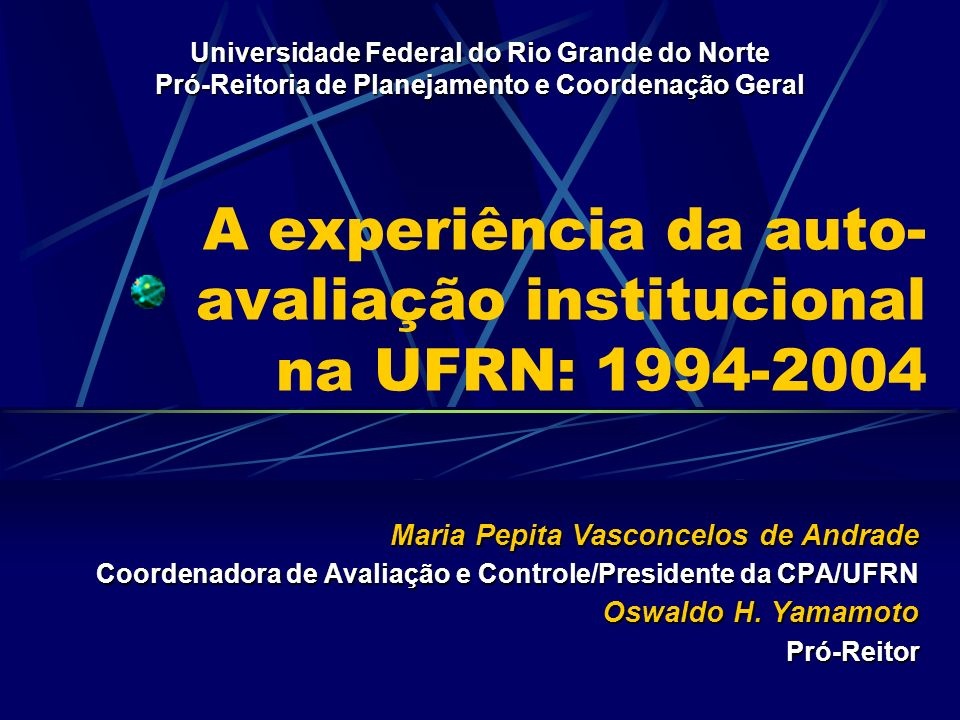A experiência da auto- avaliação institucional na UFRN: 1994-2004 Maria Pepita Vasconcelos de Andrade Coordenadora de Avaliação e Controle/Presidente da CPA/UFRN Oswaldo H.