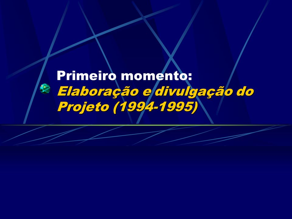 Elaboração e divulgação do Projeto (1994-1995) Primeiro momento: Elaboração e divulgação do Projeto (1994-1995)