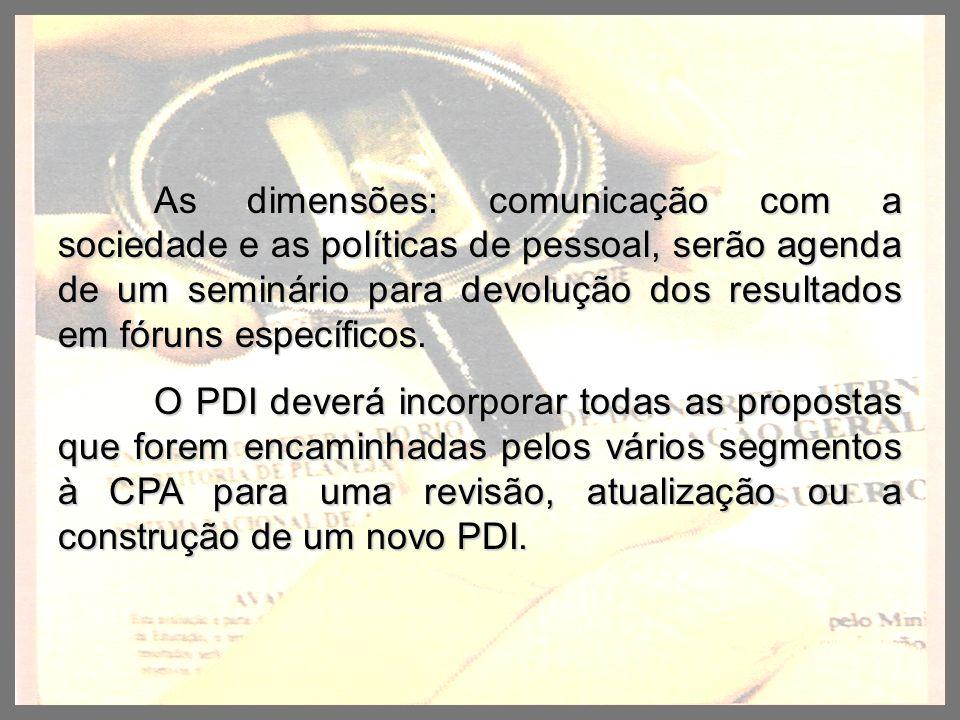 As dimensões: comunicação com a sociedade e as políticas de pessoal, serão agenda de um seminário para devolução dos resultados em fóruns específicos.