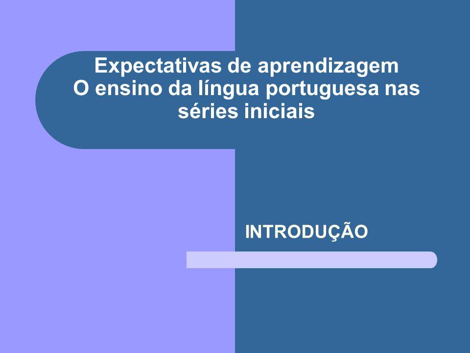 Expectativas de aprendizagem O ensino da língua portuguesa nas séries iniciais INTRODUÇÃO