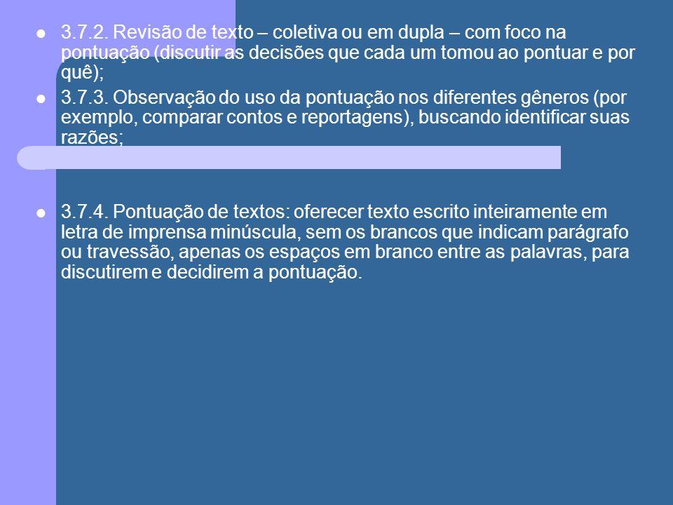 3.7.2. Revisão de texto – coletiva ou em dupla – com foco na pontuação (discutir as decisões que cada um tomou ao pontuar e por quê); 3.7.3. Observaçã