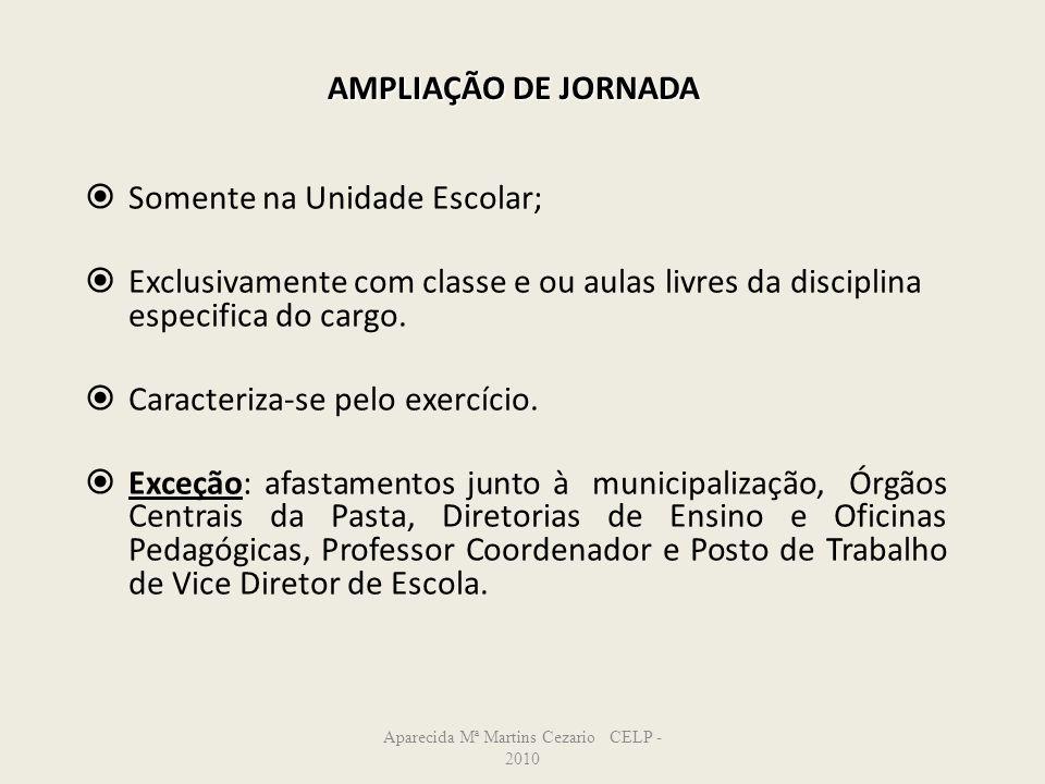 AMPLIAÇÃO DE JORNADA Somente na Unidade Escolar; Exclusivamente com classe e ou aulas livres da disciplina especifica do cargo. Caracteriza-se pelo ex