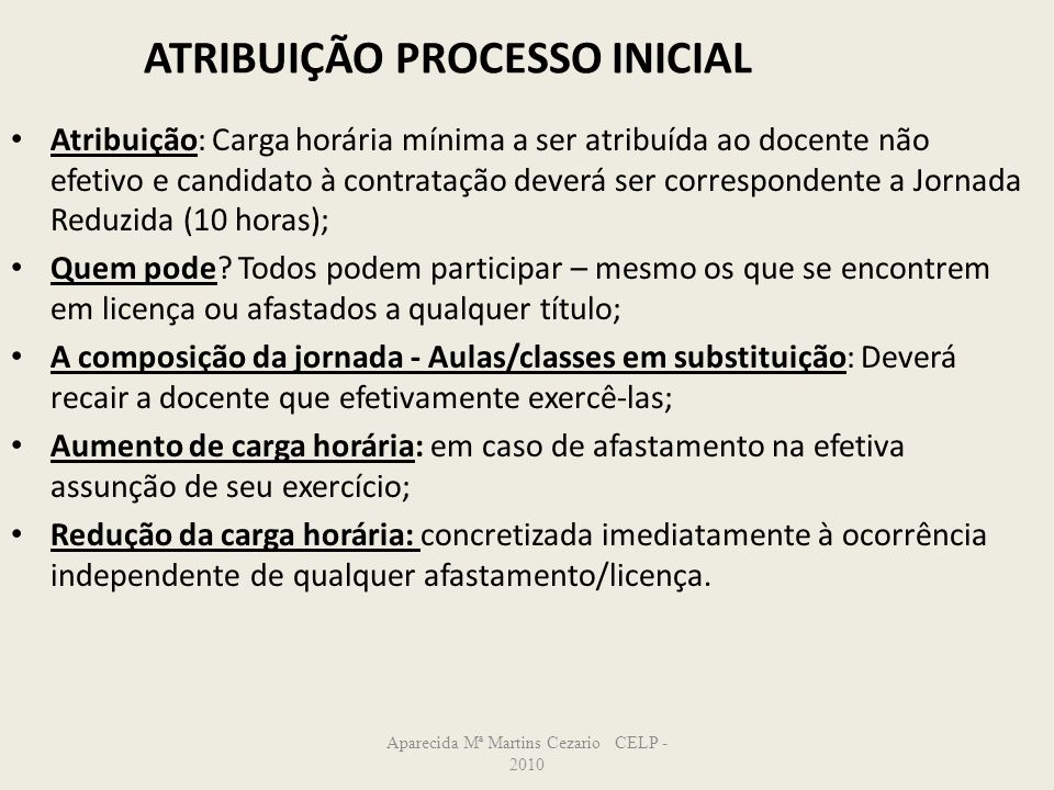 Aparecida Mª Martins Cezario CELP - 2010 ATRIBUIÇÃO PROCESSO INICIAL Atribuição: Carga horária mínima a ser atribuída ao docente não efetivo e candida