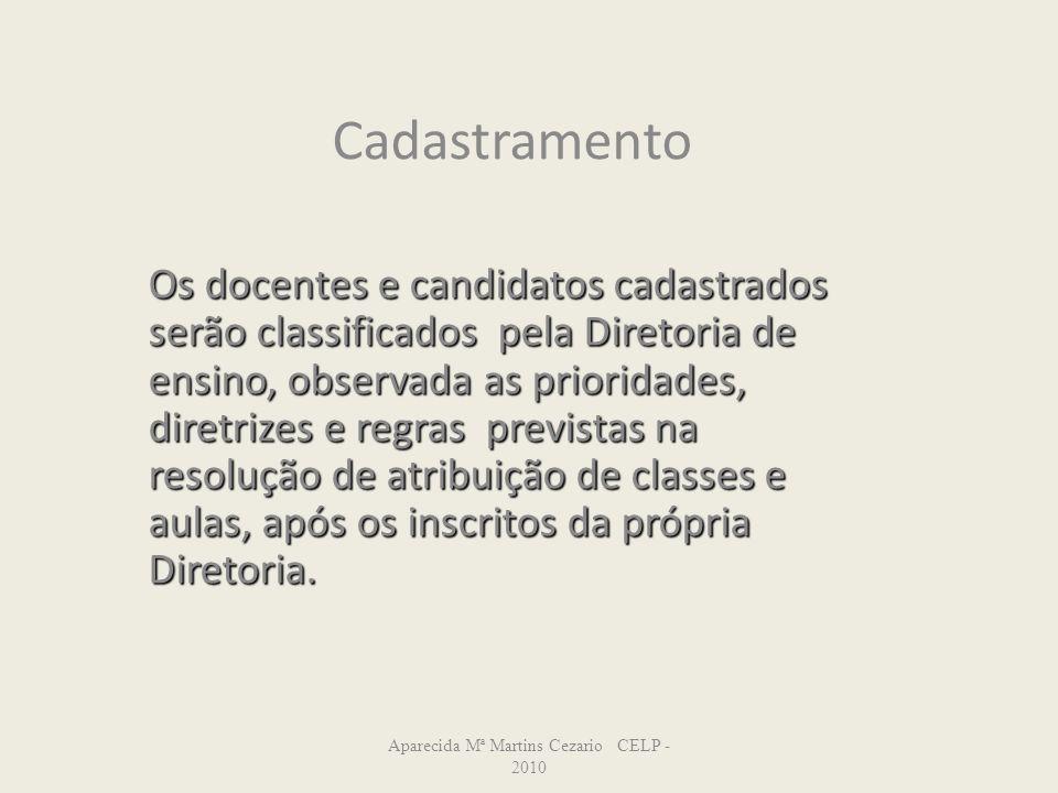 Cadastramento Os docentes e candidatos cadastrados serão classificados pela Diretoria de ensino, observada as prioridades, diretrizes e regras previst
