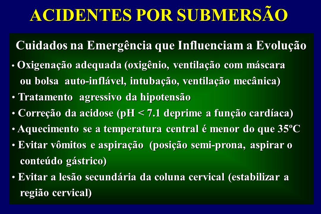 ACIDENTES POR SUBMERSÃO Cuidados na Emergência que Influenciam a Evolução Cuidados na Emergência que Influenciam a Evolução Oxigenação adequada (oxigê