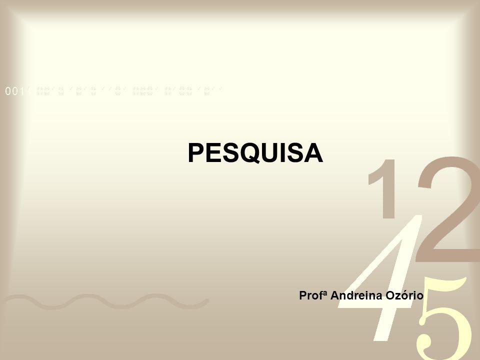 PESQUISA Profª Andreina Ozório