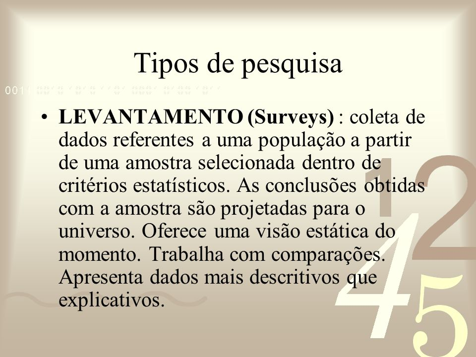 Tipos de pesquisa LEVANTAMENTO (Surveys) : coleta de dados referentes a uma população a partir de uma amostra selecionada dentro de critérios estatíst