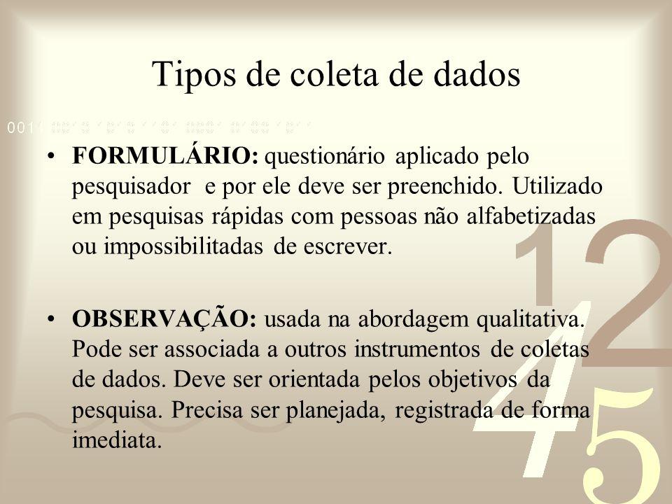 Tipos de coleta de dados FORMULÁRIO: questionário aplicado pelo pesquisador e por ele deve ser preenchido. Utilizado em pesquisas rápidas com pessoas