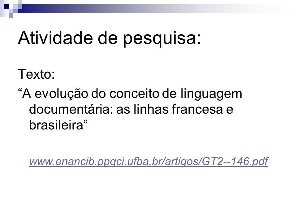 Atividade de pesquisa: Texto: A evolução do conceito de linguagem documentária: as linhas francesa e brasileira www.enancib.ppgci.ufba.br/artigos/GT2-