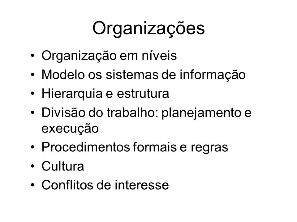 Organizações Organização em níveis Modelo os sistemas de informação Hierarquia e estrutura Divisão do trabalho: planejamento e execução Procedimentos