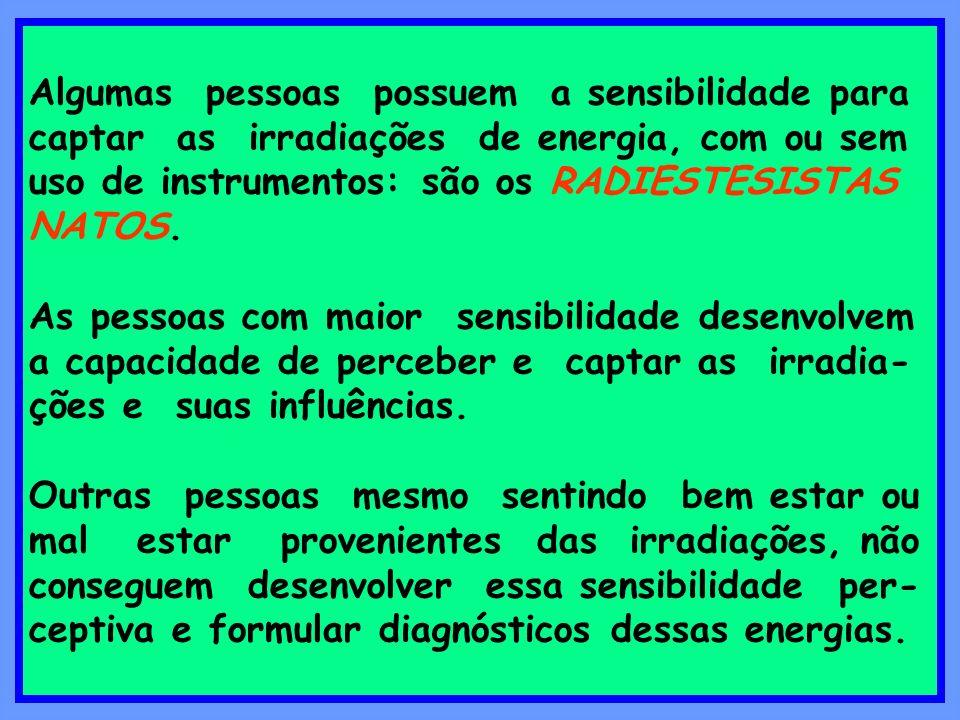 Algumas pessoas possuem a sensibilidade para captar as irradiações de energia, com ou sem uso de instrumentos: são os RADIESTESISTAS NATOS. As pessoas