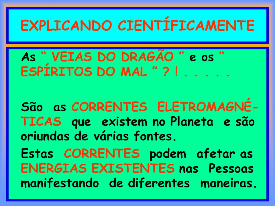 EXPLICANDO CIENTÍFICAMENTE As VEIAS DO DRAGÃO e os ESPÍRITOS DO MAL ? !..... São as CORRENTES ELETROMAGNÉ- TICAS que existem no Planeta e são oriundas