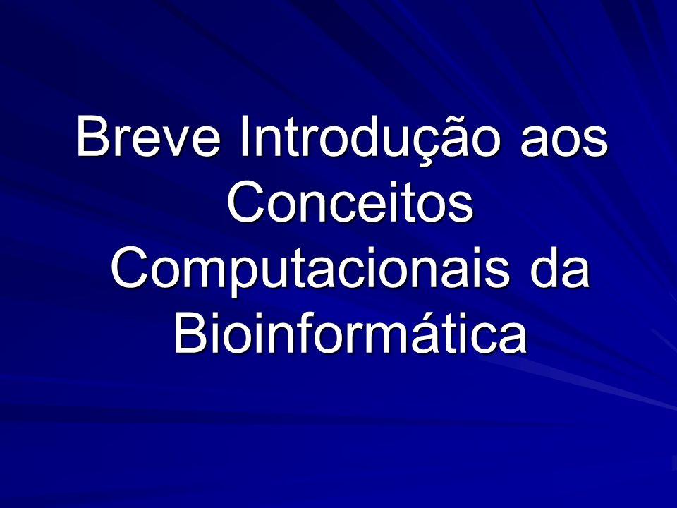Breve Introdução aos Conceitos Computacionais da Bioinformática Breve Introdução aos Conceitos Computacionais da Bioinformática