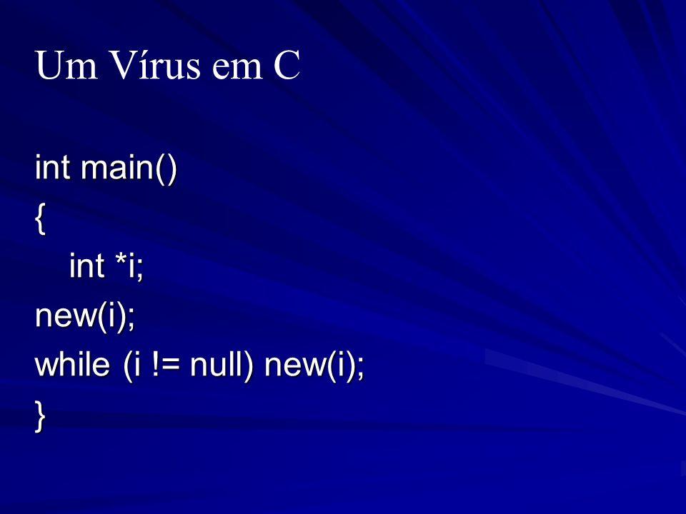 Um Vírus em C int main() { int *i; int *i;new(i); while (i != null) new(i); }