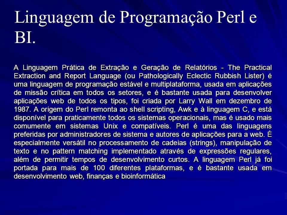 Linguagem de Programação Perl e BI. A Linguagem Prática de Extração e Geração de Relatórios - The Practical Extraction and Report Language (ou Patholo