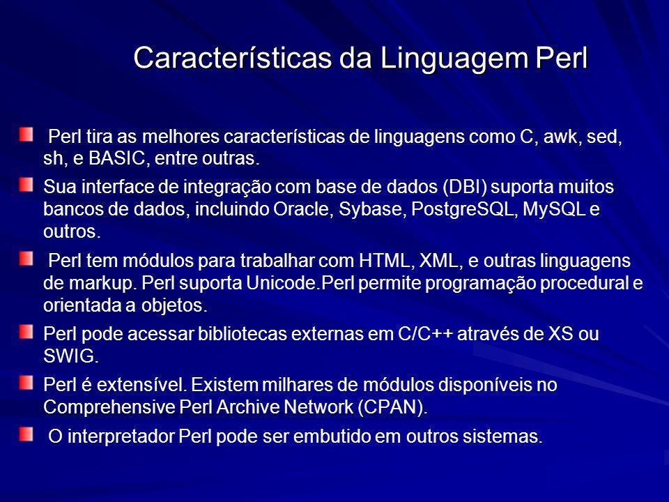 Características da Linguagem Perl Características da Linguagem Perl Perl tira as melhores características de linguagens como C, awk, sed, sh, e BASIC,