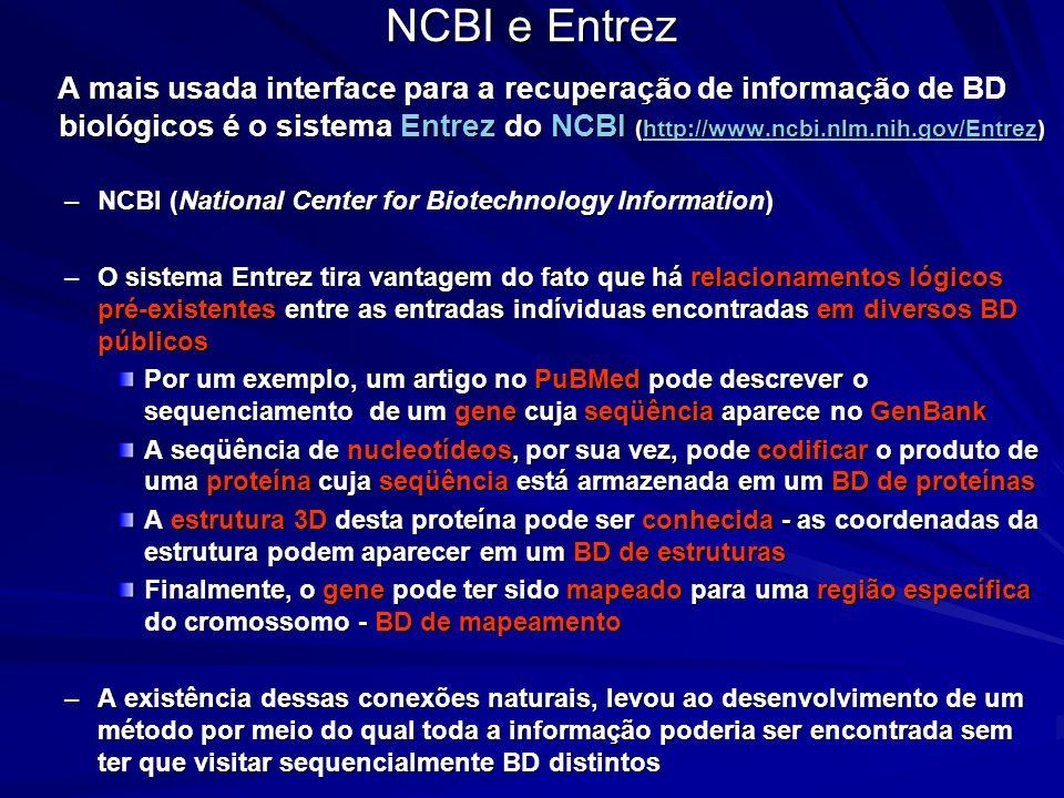 NCBI e Entrez A mais usada interface para a recuperação de informação de BD biológicos é o sistema Entrez do NCBI (http://www.ncbi.nlm.nih.gov/Entrez)