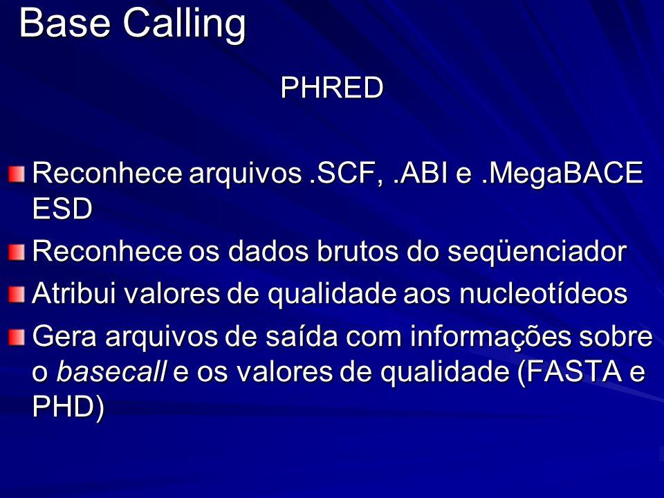 Base Calling PHRED Reconhece arquivos.SCF,.ABI e.MegaBACE ESD Reconhece os dados brutos do seqüenciador Atribui valores de qualidade aos nucleotídeos