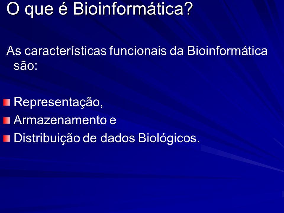 As características funcionais da Bioinformática são: Representação, Armazenamento e Distribuição de dados Biológicos.