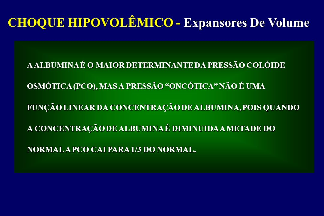 CHOQUE HIPOVOLÊMICO - Expansores De Volume A ALBUMINA É O MAIOR DETERMINANTE DA PRESSÃO COLÓIDE OSMÓTICA (PCO), MAS A PRESSÃO ONCÓTICA NÃO É UMA FUNÇÃ
