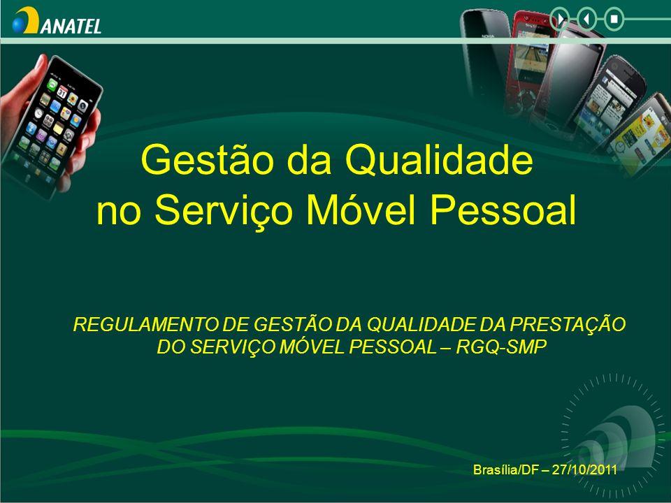 Brasília/DF – 27/10/2011 Gestão da Qualidade no Serviço Móvel Pessoal REGULAMENTO DE GESTÃO DA QUALIDADE DA PRESTAÇÃO DO SERVIÇO MÓVEL PESSOAL – RGQ-S