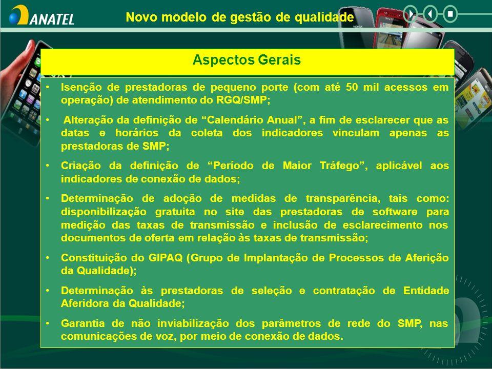 Novo modelo de gestão de qualidade Aspectos Gerais Isenção de prestadoras de pequeno porte (com até 50 mil acessos em operação) de atendimento do RGQ/